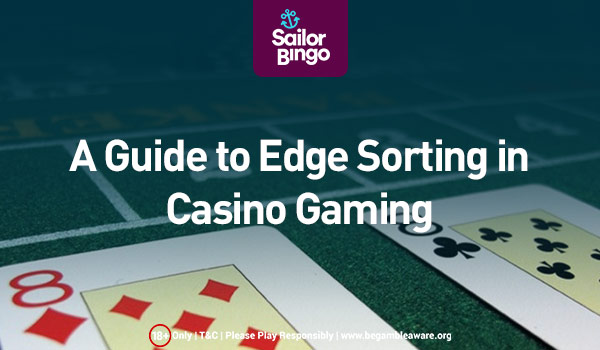 A Guide to Edge Sorting in Casino Gaming