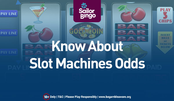 KNOW ABOUT SLOT MACHINES ODDS