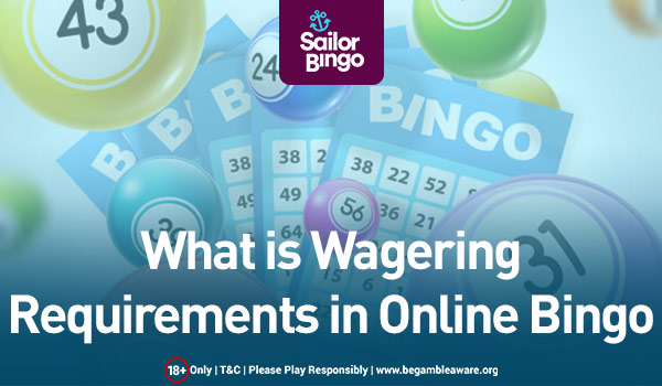 What is Wagering Requirements in Online Bingo