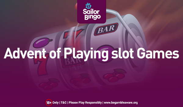advent of playing slot games